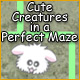 Cute Creatures in a Perfect Maze