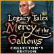 Legacy Tales: Mercy of the Gallows Collector's Edition